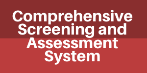 Comprehensive Screening and Assessment System